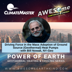 Power of Earth Geothermal Heating – Ep 8 –  Driving Force in the Mass Adoption of Ground Source (Geothermal) Heat Pumps – with Bill Nowak, NY-Geo